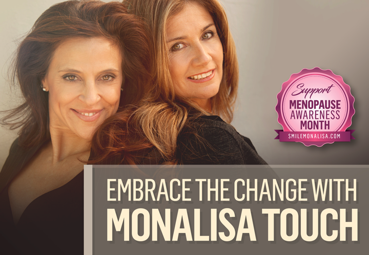 Embrace The Change with MonaLisa Touch.